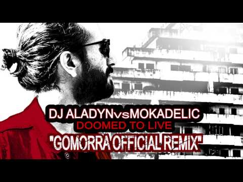 Dj Aladyn vs Mokadelic - Doomed to live (Gomorra Remix) [Cover Art]