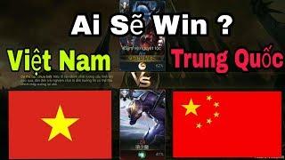 LIÊN QUÂN : Việt Nam sô lô với Trung Quốc - Kèo Ariri Vs Zill - Ai sẽ dành chiến thắng ?