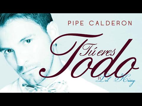 Tú Eres Todo - Pipe Calderon Feat Lil Kissy [Canción Oficial] ®