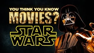 Star Wars - You Think You Know Movies?