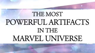 The Most Powerful Artifacts in the Marvel Universe!
