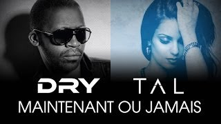 Tal feat. Dry - Maintenant ou jamais [Official Lyrics Video]