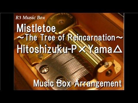 Mistletoe~The Tree of Reincarnation~/Hitoshizuku-P×Yama△ feat. Kagamine Rin & Len [Music Box]