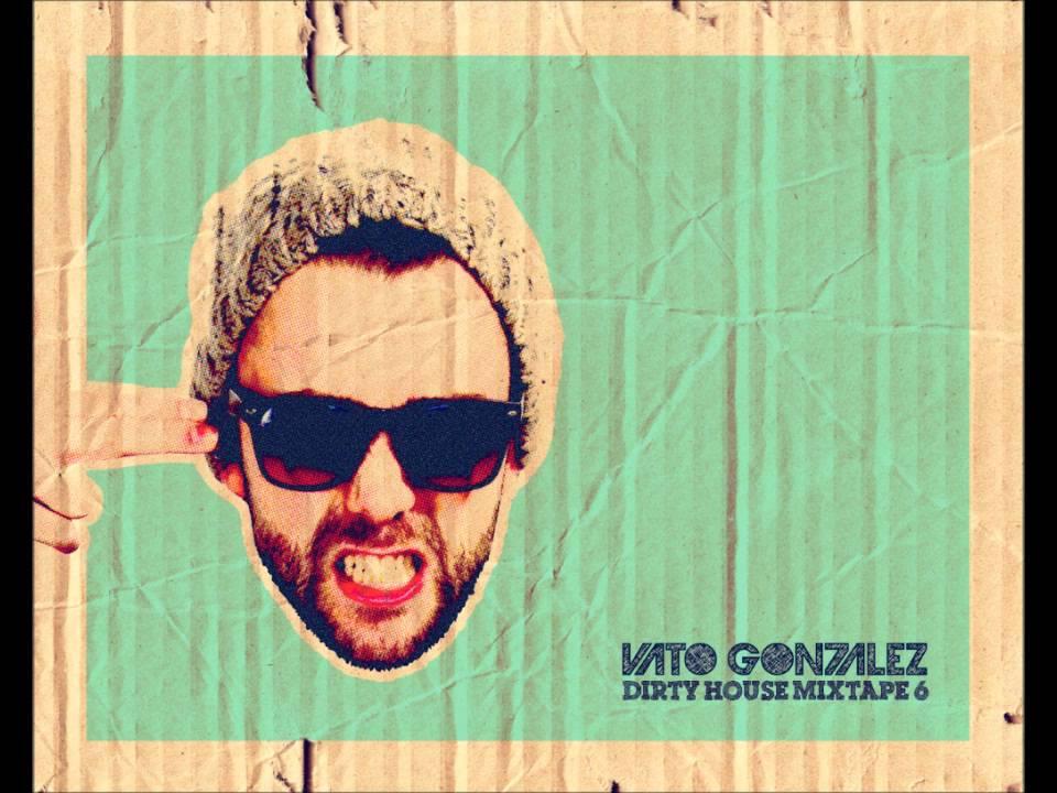Vato Gonzalez - Dirty House Mixtape 6 (FULL) - YouTube