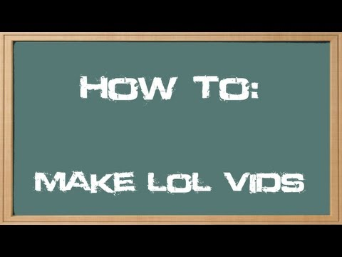 How to Make a League of Legends Video