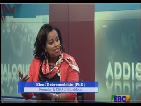 EBC ADDIS DIALOGUE Interview With Eleni Gebremedehin/PhD/ Founder & CEO Of Blue Moon