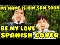 ★PERÚ★My Name is Kim Sam Soon - Be My Love ★ Spanish Cover ★ U.S.A ★