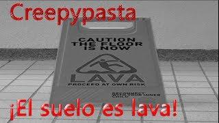 """Creepypasta:""""El Suelo es Lava"""""""