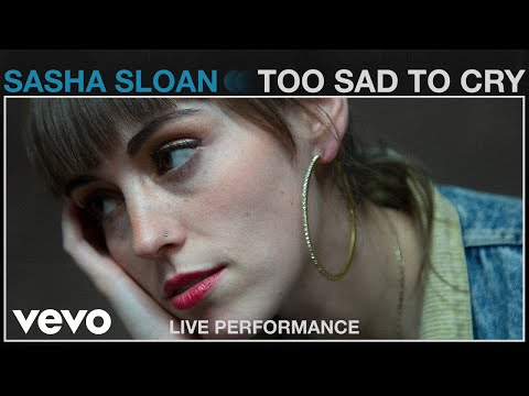 Sasha Sloan - Too Sad To Cry (Live Performance) | Vevo