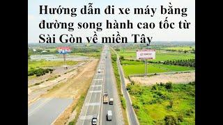 HƯỚNG DẪN đi xe máy từ Sài Gòn về miền Tây bằng đường  cặp mé đường cao tốc TP.HCM - Trung Lương