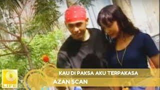 Azan (Scan)- Kau Dipaksa Aku Terpaksa