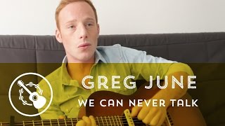 Greg June - We can never talk