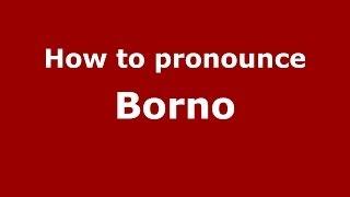 How to pronounce Borno (Italian/Italy) - PronounceNames.com