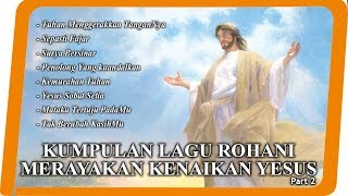 Kumpulan Lagu Kenaikan Tuhan Yesus -2