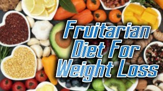 How To Lose Weight Fruitarian Diet For Weight Loss Eating Diet To Lose Weight