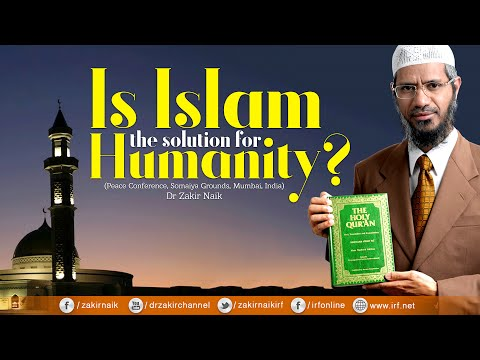 Is Islam The Solution For Humanity? By Dr Zakir Naik | Full Lecture With Q&a video