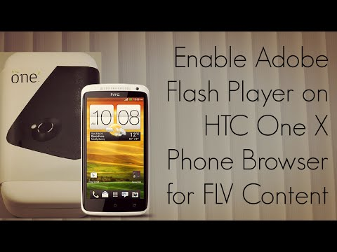 Enable Adobe Flash Player on HTC One X Phone Browser for FLV Content