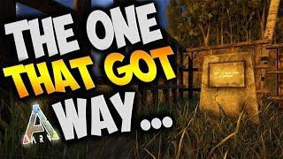 The One That Got Away - Ark Survival Evolved Gameplay