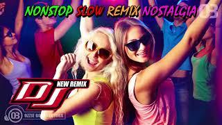 NONSTOP SLOW DJ REMIX NOSTALGIA PALING MANTAP DAN TERBARU 2018