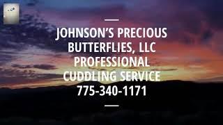 JOHNSON'S PRECIOUS BUTTERFLIES, LLC  775-340-1171. PROFESSIONAL CUDDLING SERVICE