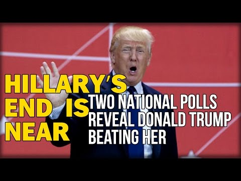 HILLARY'S END IS NEAR: TWO NATIONAL POLLS REVEAL DONALD TRUMP BEATING HER