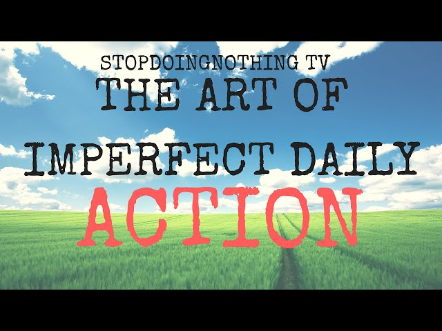 Imperfect Daily Action