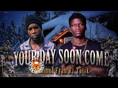Kaadinal Fyah X Tatik - Your Day Soon Come - March 2017