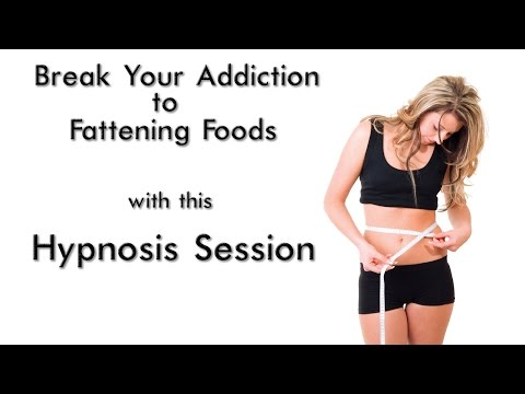 Hypnosis Session - Break Your Addiction to Fattening Foods