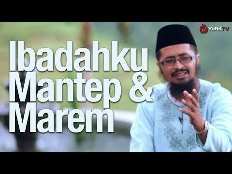 Ceramah Singkat: Ibadahku Mantap dan Marem - Ustadz Dr. Muhammad Arifin Badri, MA. - Yufid.TV