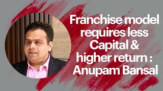 Franchise model requires less Capital