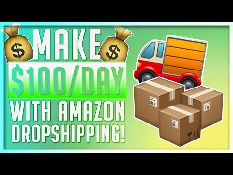 HOW TO MAKE $100 A DAY WITH AMAZON DROPSHIPPING