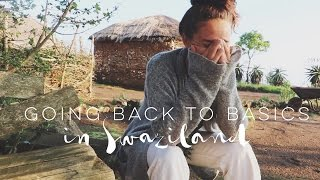 GOING BACK TO BASICS IN SWAZILAND - Professional Wild Child Vlog