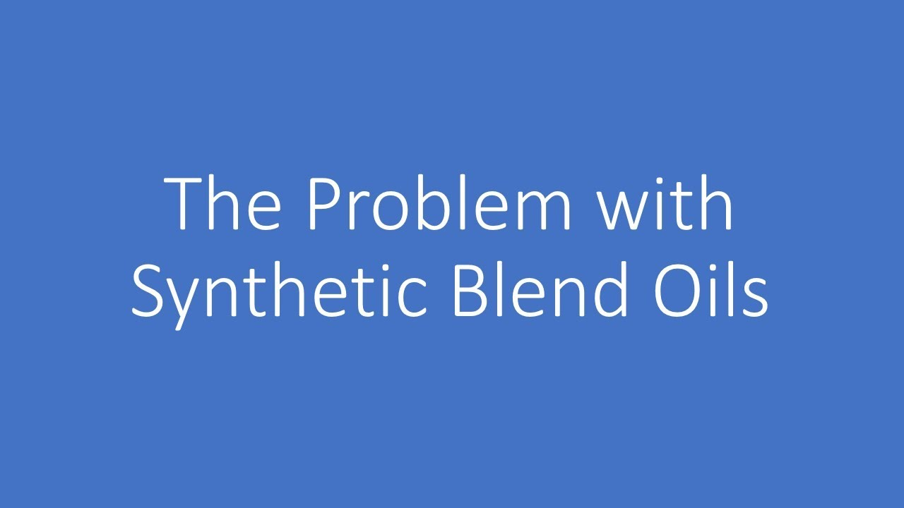 The Problem with Synthetic Blend Oils - YouTube