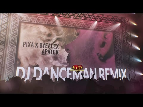 Pixa x ByeAlex - Apátok (Dj Danceman Remix Edit)