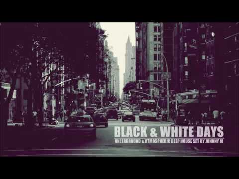 Black & White Days | Deep House Set | 2017 Mixed By Johnny M