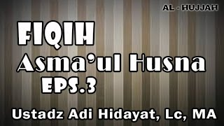 Fiqih Asma'ul Husna (3) | Ust. Adi Hidayat, Lc, MA
