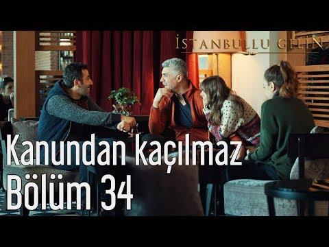 İstanbullu Gelin 34. Bölüm - Kanundan Kaçılmaz