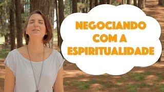 Minha Nada Mole Encarnação - Negociando com a espiritualidade