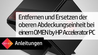 Entfernen und Ersetzen der oberen Abdeckungseinheit bei einem OMEN by HP Accelerator PC
