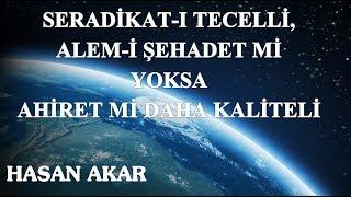 Hasan Akar - Seradikat-ı Tecelli, Alem-i Şehadet mi Yoksa Ahiret mi Daha Kaliteli (Kısa Ders)