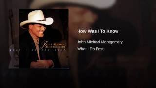 John Michael Montgomery How Was I To Know