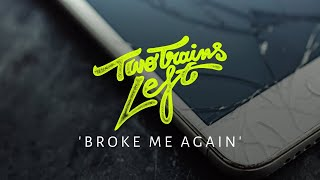 Two Trains Left - Broke Me Again (Official Music Video)