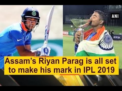 Assam's Riyan Parag is all set to make his mark in IPL 2019 - #Sports News