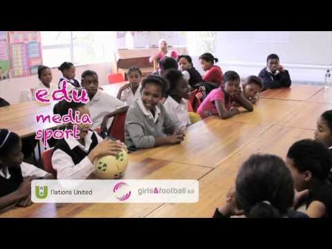 Girls & Football SA - Girls' Health Education Sport Campaign in South Africa w/ Nations United