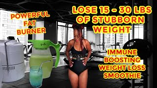 LOSE 15 -30 LBS.  OF THAT STUBBORN BELLY FAT | IMMUNE BOOSTING WEIGHT LOSS GREEN SMOOTHIE