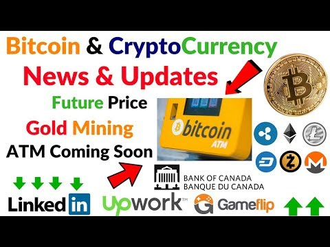 Bitcoin & CryptoCurrency News Update 20 Bitcoin ATM,Linkedin,Upwork,Gameflip,Canada Crypto,Gold Mine