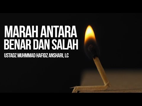 Marah Antara Benar dan Salah - Ustadz Muhammad Hafizh Anshari