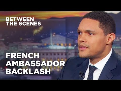 Trevor Responds to Criticism from the French Ambassador - Between The Scenes   The Daily Show