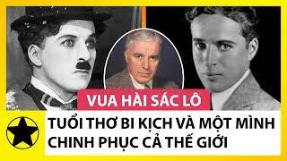 Tuổi Thơ Bi Kịch Và Hành Trình Chinh Phục Thế Giới Của Vua Hài Sác Lô - Charlie Chaplin