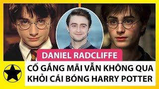 Daniel Radcliffe – Cố Gắng Mãi Vẫn Không Thoát Khỏi Cái Bóng Quá Lớn Của Harry Potter